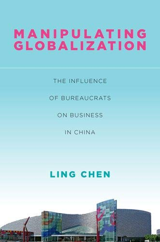 Download Manipulating Globalization: The Influence of Bureaucrats on Business in China (Studies of the Walter H. Shorenstein Asia-Pacific Research Center) 1503604799