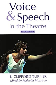 Voice and Speech in the Theatre (Theatre Arts) by [Turner, J. Clifford, Morrison, Malcolm]