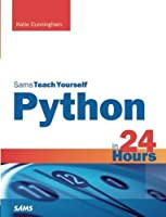 Python in 24 Hours, Sams Teach Yourself (2nd Edition) by Katie Cunningham(2013-10-11)