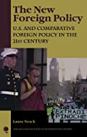 The New Foreign Policy: U.s. and Comparative Foreign Policy in the 21st Century (New Millennium Books in International Studies)