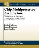 Chip Multiprocessor Architecture: Techniques to Improve Throughput and Latency (Lecture)