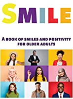 Smile: A Book of Smiles and Positivity for Older Adults
