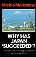 Why Has Japan 'Succeeded'?: Western Technology and the Japanese Ethos