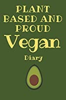 Plant Based And Proud: Keep It Green With This Inspirational Vegan Diary (Diet Journal)