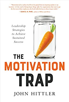The Motivation Trap: Leadership Strategies to Achieve Sustained Success by [Hittler, John]