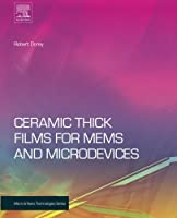 Ceramic Thick Films for MEMS and Microdevices (Micro and Nano Technologies)