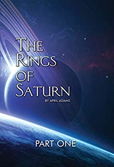 The Rings of Saturn: Part One (The GwenSeven Saga Book 4) by [Adams, April]