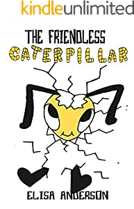 The Friendless Caterpillar - A Colorful Read Along Book for Kids  3-5,  5-7 years of age: A bedtime story book for kids with a very special moral lesson (English Edition)