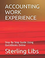 ACCOUNTING WORK EXPERIENCE: Step By Step Guide Using QuickBooks Online
