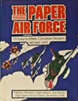 The Paper Air Force: 25 Easy-To-Make, Complete Designs