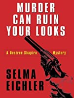 Murder Can Ruin Your Looks: A Desiree Shapiro Mystery (Thorndike Press Large Print Mystery Series)