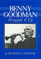 Benny Goodman: Wrappin' It Up (Studies in Jazz Series)