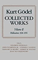 Collected Works: Publications 1938-1974 (Kurt Godel Collected Works)