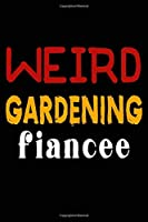 Weird Gardening Fiancee: College Ruled Journal or Notebook (6x9 inches) with 120 pages
