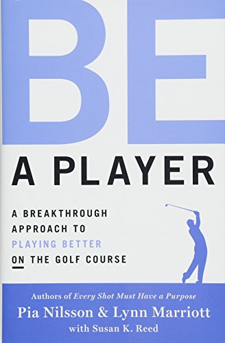 Download Be a Player: A Breakthrough Approach to Playing Better ON the Golf Course 1476788030