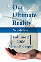 The Our Ultimate Reality Newsletters 2006