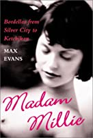 Madam Millie: Bordellos from Silver City to Ketchikan