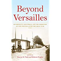 Beyond Versailles: Sovereignty, Legitimacy, and the Formation of New Polities After the Great War