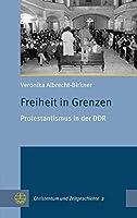Freiheit in Grenzen: Protestantismus in Der Ddr (Christentum Und Zeitgeschichte)