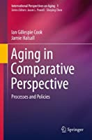 Aging in Comparative Perspective: Processes and Policies (International Perspectives on Aging)