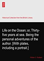 Life on the Ocean; or, Thirty-five years at sea. Being the personal adventures of the author. [With plates, including a portrait.]