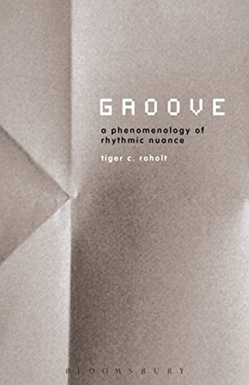 浸す敗北指定するGroove: A Phenomenology of Rhythmic Nuance (English Edition)