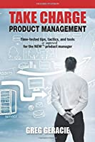 Take Charge Product Management: Time-tested tips, tactics, and tools for the new or improved product manager