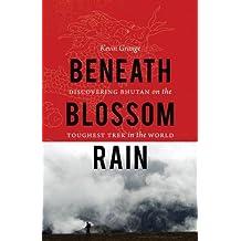 Beneath Blossom Rain: Discovering Bhutan on the Toughest Trek in the World