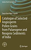 Catalogue of Selected Angiosperm Pollen Grains from Palaeogene and Neogene Sediments of India (Society of Earth Scientists Series)