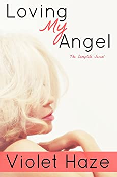 Loving My Angel: The Complete Serial by [Haze, Violet]