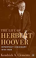 The Life of Herbert Hoover: Imperfect Visionary, 1918–1928