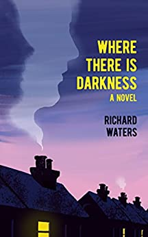 Where There Is Darkness by [Waters,Richard]