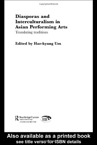 Diasporas and Interculturalism in Asian Performing Arts: Translating Traditions (Routledgecurzon--Iias Asian Studies Series)