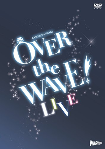 B-PROJECT on STAGE  OVER the WAVE    LIVE   DVD