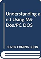 Understanding and Using MS-Dos/PC DOS