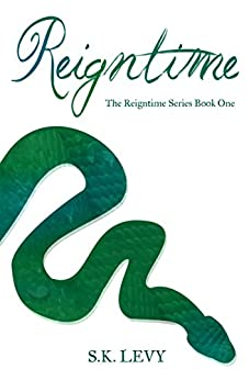 Reigntime: The Reigntime Series Book One by [Levy, S.K.]