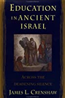Education in Ancient Israel: Acroos the Deadening Silence (Anchor Bible Reference Library)