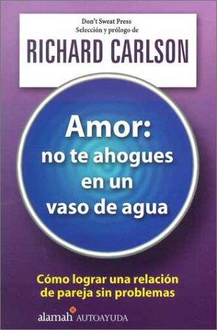 Download Amor, No Te Ahogues En Un Vaso De Agua/the Don't Sweat Guide for Couples 9681911032