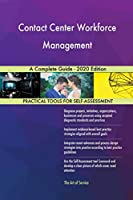 Contact Center Workforce Management A Complete Guide - 2020 Edition