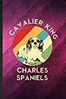 Cavalier King Charles Spaniels: Funny Blank Lined Cavalier King Charles Spaniels Lover Notebook/ Journal, Graduation Appreciation Gratitude Thank You Souvenir Gag Gift, Superb Graphic 110 Pages