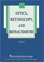 Optics, Retinoscopy, and Refractometry (The Basic Bookshelf for Eyecare Professionals)