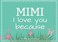 Mimi I Love You Because Fill In The Blank Love Book: Prompted Fill In Blank I Love You Book for Mimi; Gift Book for Mimi; Things I Love About You Book ... Mimi Gifts (I Love You Books) (Volume 17) [並行輸入品]