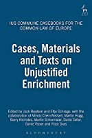 Cases, Materials and Texts on Unjustified Enrichment (Casebooks on the Common Law of Europe)