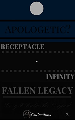 DSU 3 Pack Vol. 2: Apologetic?, Receptacle Infinity, Fallen Legacy (DSU Collections) (English Edition)