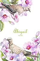 Abigail Journal: Personalized Name Journal or Diary Notebook for Women to Write In, Birds and Flowers (Gift Journal)