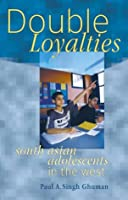 Double  Loyalties: South Asian Adolescents in the West (South Asian Adolescents in Four Countries)
