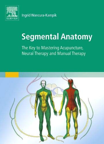 Download Segmental Anatomy: The Key to Mastering Acupuncture, Neural Therapy and Manual Therapy, 1e 0702050423