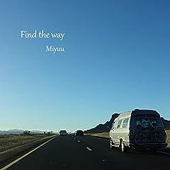 Miyuu「Find the way」の歌詞を収録したCDジャケット画像