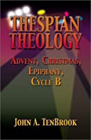 Thespian Theology: Advent, Christmas, Epiphany Cycle B