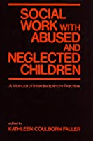 SOCIAL WORK WITH ABUSED AND NEGLECTED CHILDREN